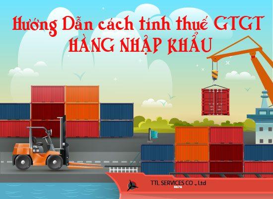 Hướng dẫn cách tính thuế GTGT hàng nhập khẩu, hàng xuất khẩu mới nhất đơn giản
